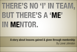 There's no 'I' in Team, but there is a 'Me' in Mentor