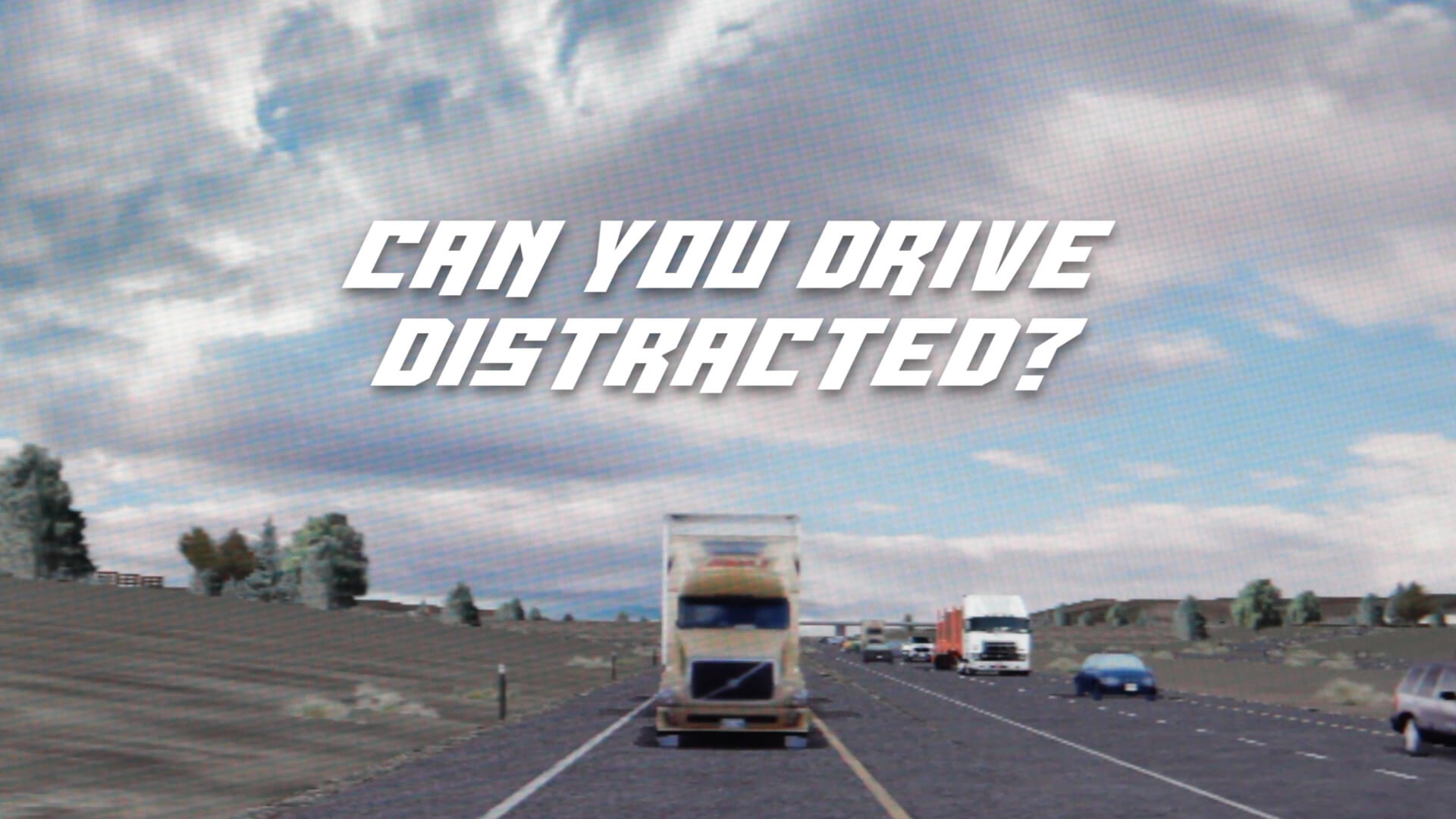 So, you think you can drive distracted?